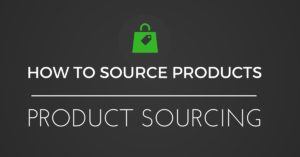 FUNDAMENTALS OF ECOMMERCE - HOW TO SOURCE PRODUCTS