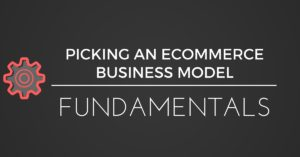 HOW TO PICK AN ECOMMERCE MODEL